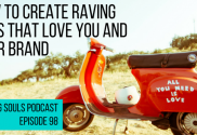 How to create raving fans that love you and your brand