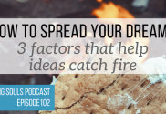 HOW TO SPREAD YOUR DREAM - 3 factors that help ideas catch fire
