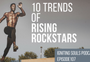 Episode 107 Igniting Souls Podcast 10 Trends of Rising Rockstars