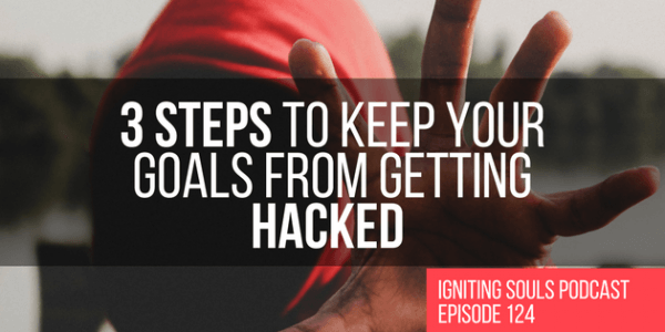 3 Steps to achieve your goals and keeping them from getting hacked