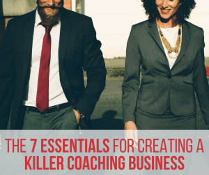 The 7 Essentials For Creating a Killer Coaching Business - become a coach